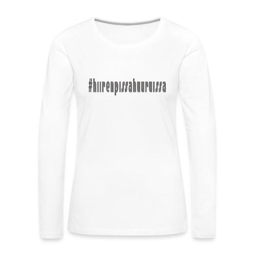 #hiirenpissahuuruissa - Teksti - Naisten premium pitkähihainen t-paita