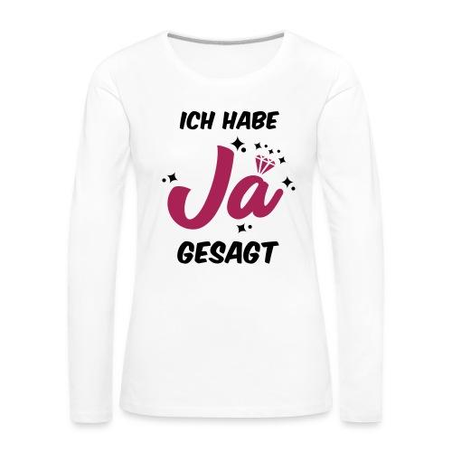 Ich habe JA gesagt - JGA T-Shirt - JGA Shirt - Frauen Premium Langarmshirt