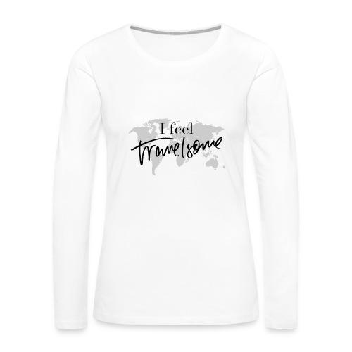 I feel Travelsome - Frauen Premium Langarmshirt