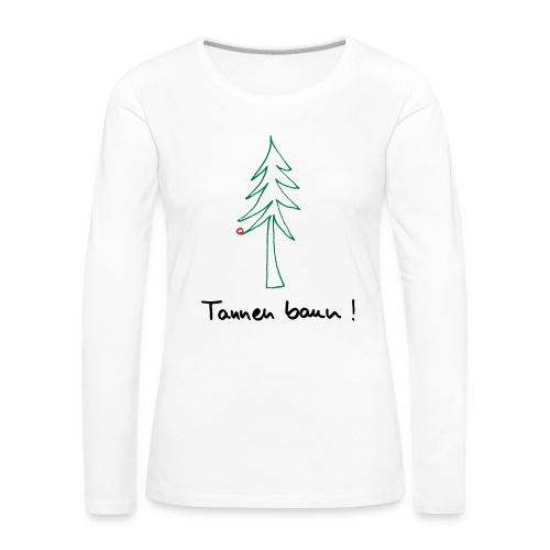 Tannen baun ! - Frauen Premium Langarmshirt