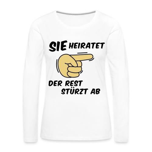 Sie heiratet der Rest stürzt ab - JGA T-Shirt - Frauen Premium Langarmshirt