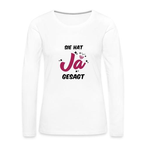 Sie hat JA gesagt - JGA T-SHirt - JGA Shirt -party - Frauen Premium Langarmshirt