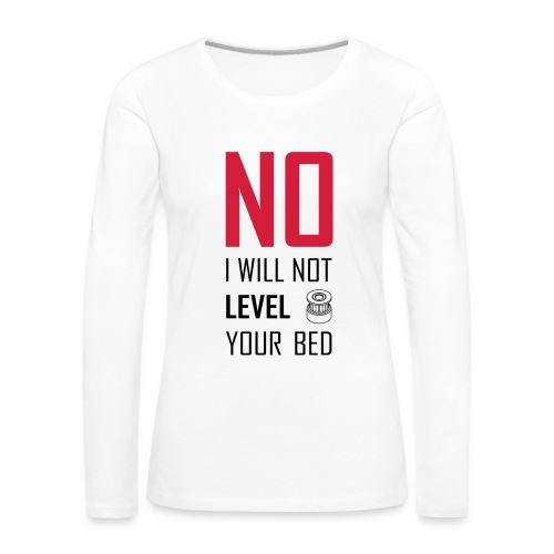 No I will not level your bed (vertical) - Women's Premium Longsleeve Shirt