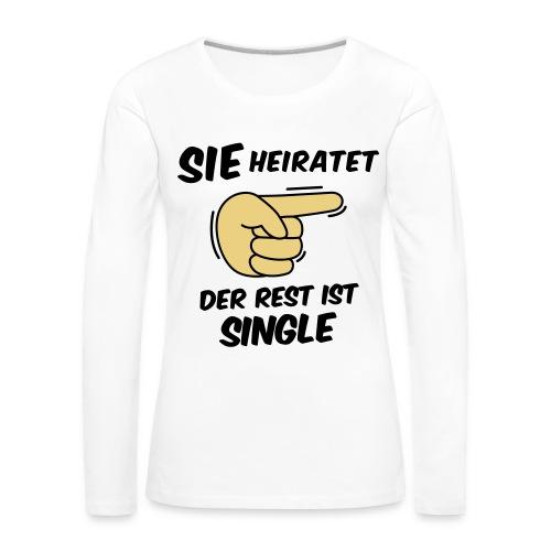 Sie heiratet, der Rest ist Single - JGA T-Shirt - Frauen Premium Langarmshirt