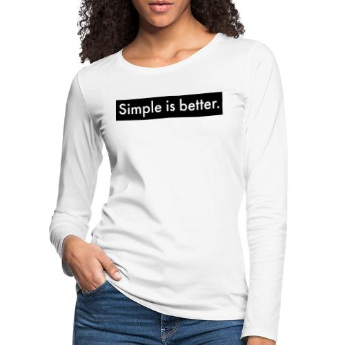 Simple Is Better - Women's Premium Longsleeve Shirt