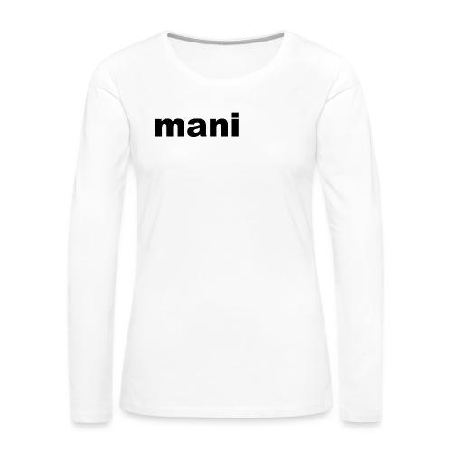 mani vrouwen t-shirt met lande mouwen - Vrouwen Premium shirt met lange mouwen