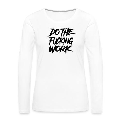 do the fucking work - Långärmad premium-T-shirt dam