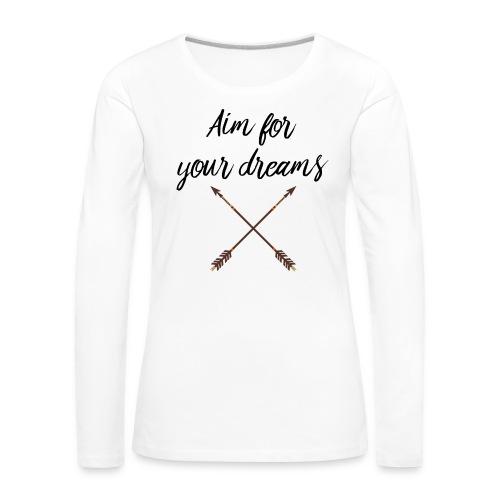 Aim for your Dreams - Naisten premium pitkähihainen t-paita