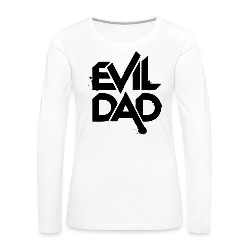 Evildad - Vrouwen Premium shirt met lange mouwen