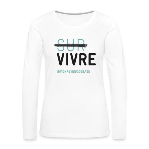 Vivre plutôt que survivre - T-shirt manches longues Premium Femme