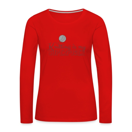 Knitting Is My Superpower - Women's Premium Longsleeve Shirt