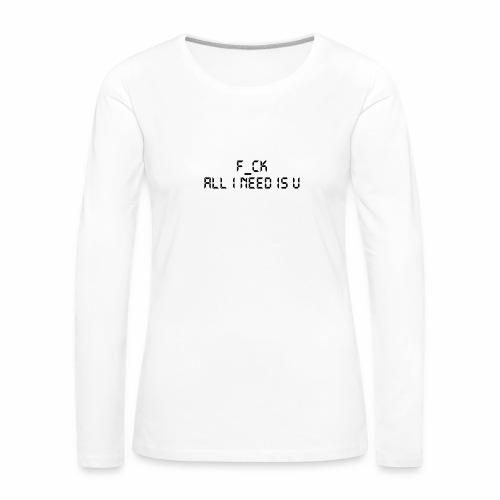 F_CK TOUT CE QUE J'AI BESOIN EST U - T-shirt manches longues Premium Femme