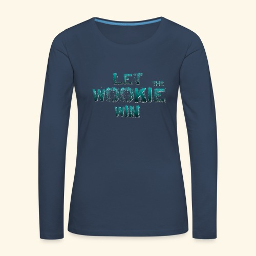 Let The Wookie Win, design 2. - Dame premium T-shirt med lange ærmer