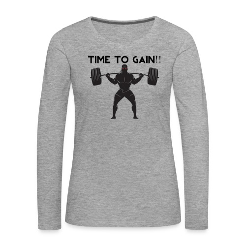 TIME TO GAIN! by @onlybodygains - Women's Premium Longsleeve Shirt