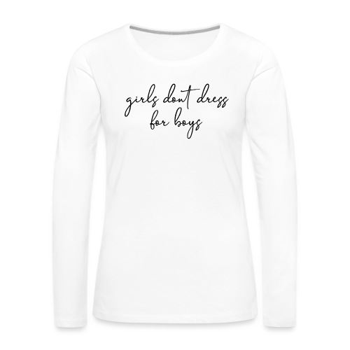 girls dont dress for boys - T-shirt manches longues Premium Femme