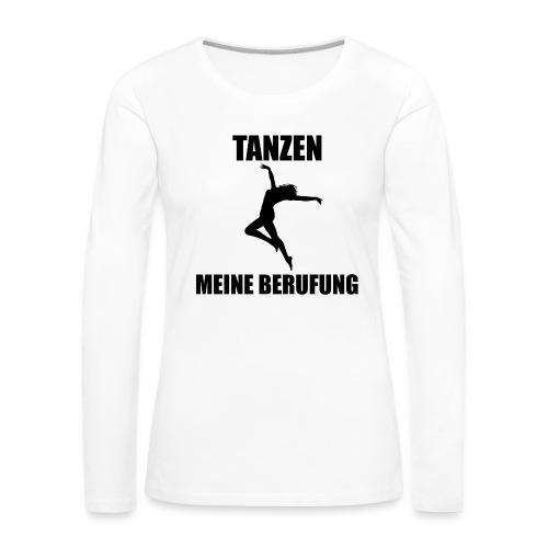 MEINE BERUFUNG Tanzen - Frauen Premium Langarmshirt