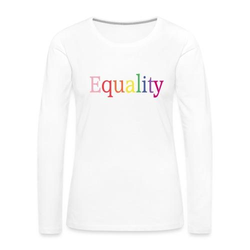 Equality | Regenbogen | LGBT | Proud - Frauen Premium Langarmshirt
