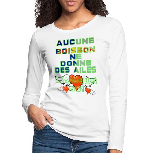 Aucune Boisson Ne Donne Des Ailes - T-shirt manches longues Premium Femme