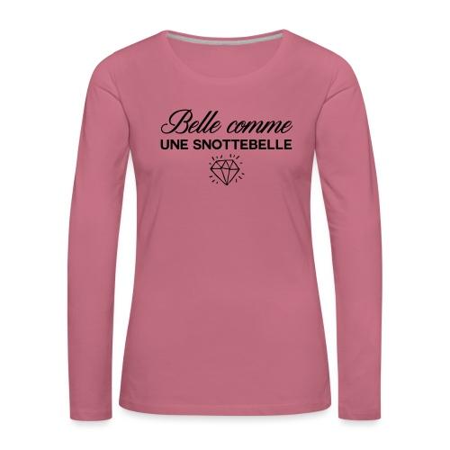 Belle comme snottebelle - T-shirt manches longues Premium Femme