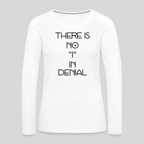 No I in denial - Vrouwen Premium shirt met lange mouwen