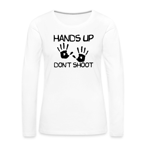 Hands Up Don't Shoot (Black Lives Matter) - Vrouwen Premium shirt met lange mouwen