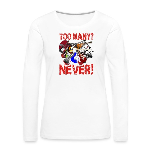 Too Many Guitars? Never! - Women's Premium Longsleeve Shirt