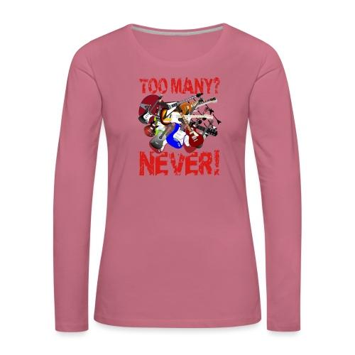 Too Many Guitars? Never! - Women's Premium Longsleeve Shirt