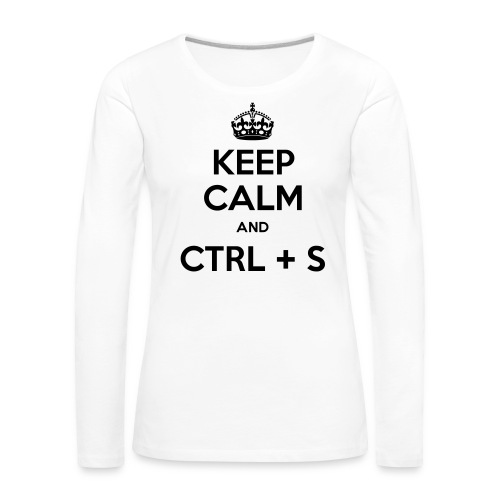 Keep Calm and CTRL+S - T-shirt manches longues Premium Femme