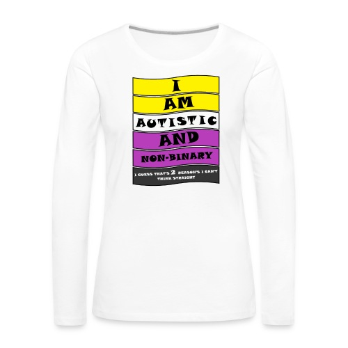 Autistic and Non-binary | Funny Quote - Women's Premium Longsleeve Shirt