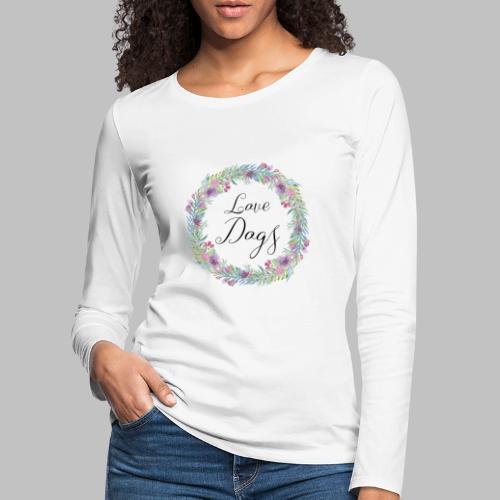 Love Dogs - Blumenkranz - Frauen Premium Langarmshirt
