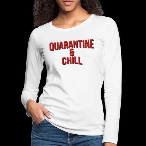 Quarantine & Chill Corona Virus COVID-19 - Frauen Premium Langarmshirt