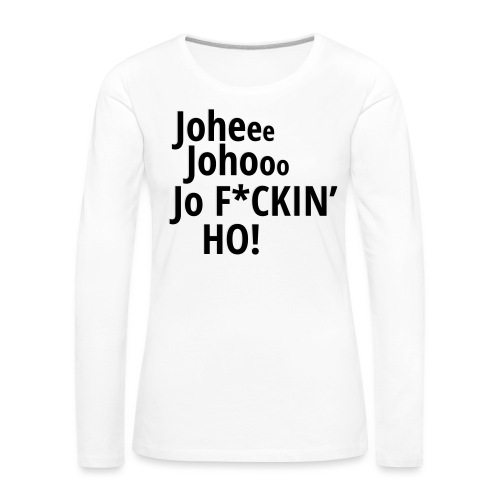 Premium T-Shirt Johee Johoo JoF*CKIN HO! - Vrouwen Premium shirt met lange mouwen