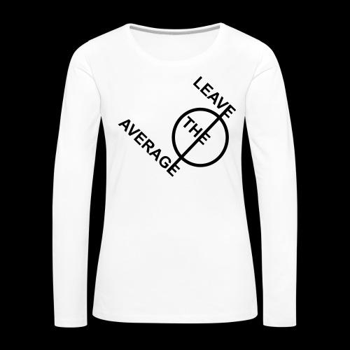 leave the average - Frauen Premium Langarmshirt