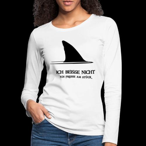 ~ ICH BEISSE NICHT ~ - Frauen Premium Langarmshirt