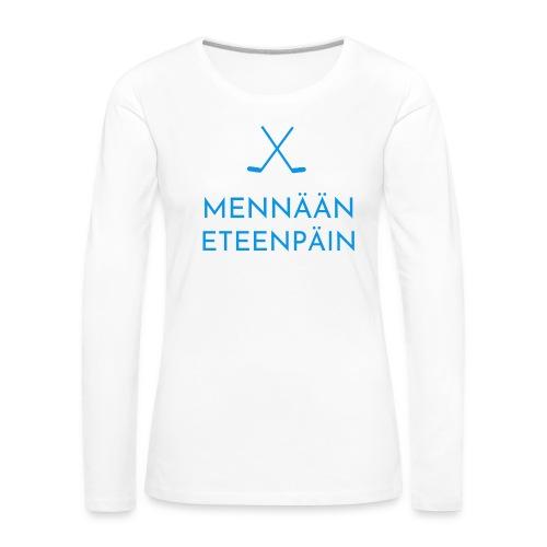 Mennaeaen eteenpaein sininen - Naisten premium pitkähihainen t-paita