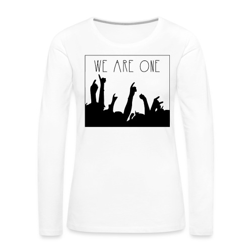 We Are One Hoody Women - Vrouwen Premium shirt met lange mouwen