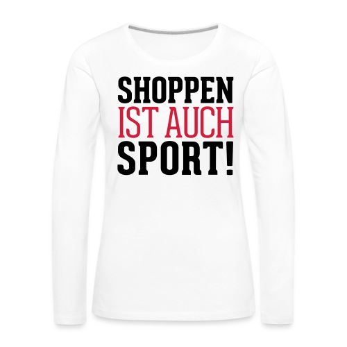 Shoppen ist auch Sport! - Frauen Premium Langarmshirt
