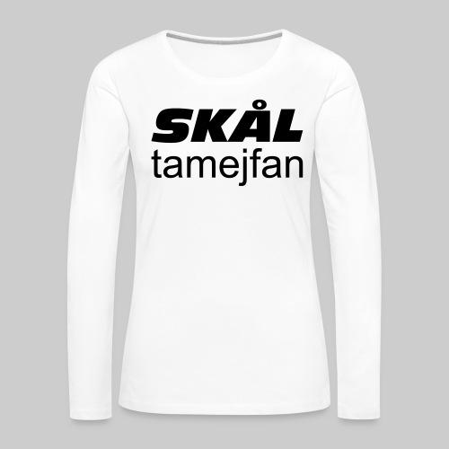 Skål Ta Mej Fan - Långärmad premium-T-shirt dam