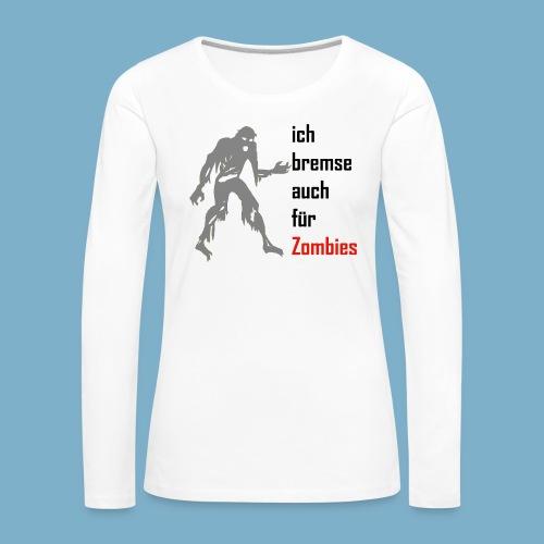 ich bremse auch für Zombies - Frauen Premium Langarmshirt
