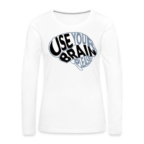 Use your brain - Maglietta Premium a manica lunga da donna