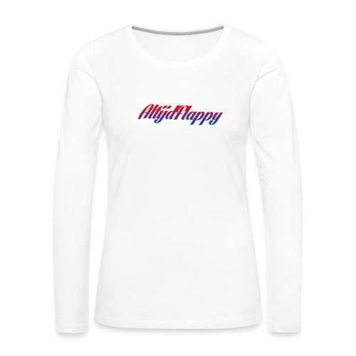 T-shirt AltijdFlappy - Vrouwen Premium shirt met lange mouwen