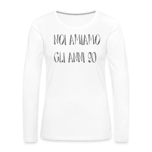 Noi amiamo gli anni '90 - Maglietta Premium a manica lunga da donna