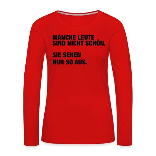Manche Leute sind nicht schön... (Spruch) - Frauen Premium Langarmshirt