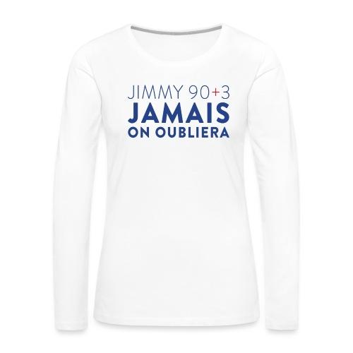 Jimmy 90+3 : Jamais on oubliera - T-shirt manches longues Premium Femme