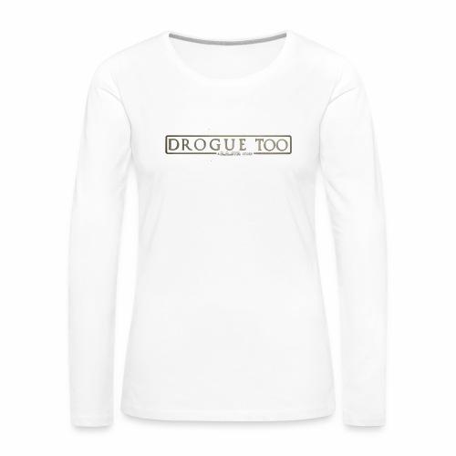 drogue too - T-shirt manches longues Premium Femme