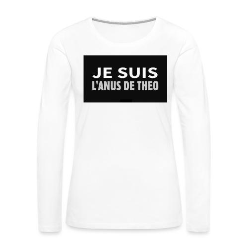Je suis l'anus de Théo - T-shirt manches longues Premium Femme