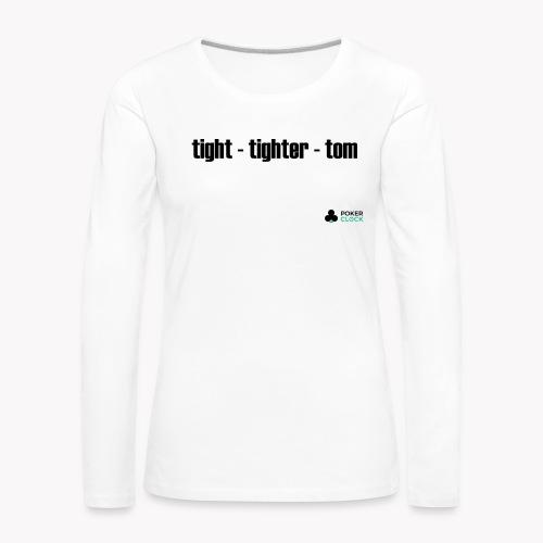 tight - tighter - tom - Frauen Premium Langarmshirt