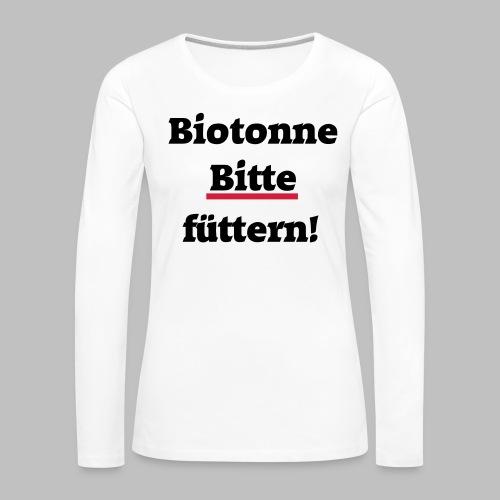 Biotonne - Bitte füttern! - Frauen Premium Langarmshirt