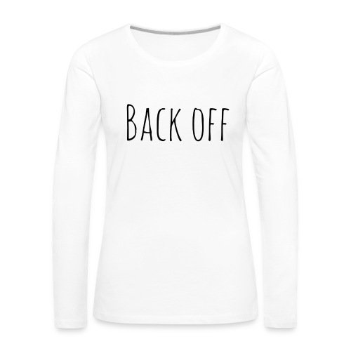 back off - Vrouwen Premium shirt met lange mouwen