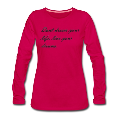 Don t dream your life live your dreams - Women's Premium Longsleeve Shirt